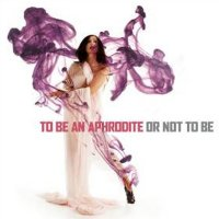 To be an Aphrodite or not to be
