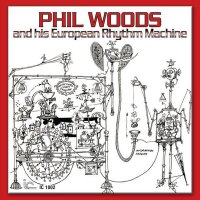 Phil Woods And His European Rhythm Machine