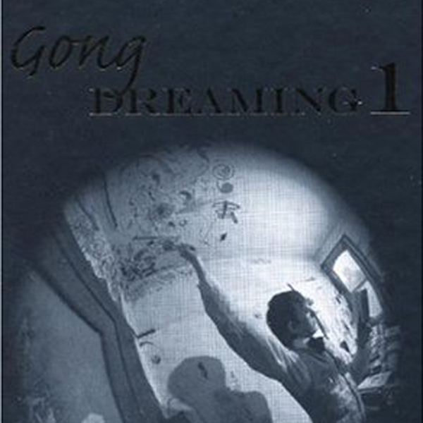 Gong Dreaming 1 : From Soft Machine to the Birth of Gong